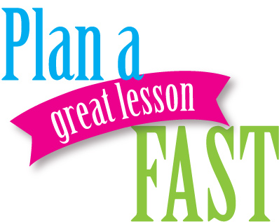 Plan a GREAT LESSON fast!